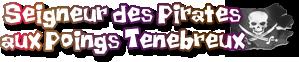[Jeu] Le meilleur forumeur - Page 15 Rang_seigneur_des_pirates_aux_poings_tenebreux-d2bb522461