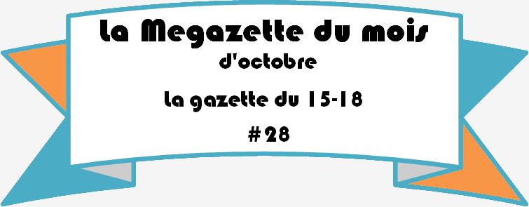 La gazette du 15-18 #28: La Megazette du mois d'octobre