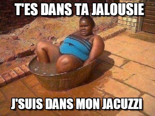 Je Suis Dans Mon Jacuzzi T Es Dans Ta Jalousie | Enredada