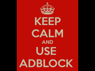 http://image.noelshack.com/fichiers/2015/33/1439550869-keep-calm-and-use-adblock.png