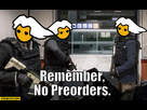 http://www.noelshack.com/2019-17-5-1556297009-remember-no-preorders-console-fans.jpg
