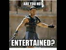 http://www.noelshack.com/2019-28-5-1562935703-are-you-not-entertained-meme-com-120693132.png