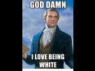 http://www.noelshack.com/2019-31-1-1564393927-god-damn-i-love-being-white-4416371.png